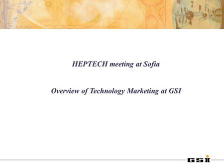 HEPTECH meeting at Sofia Overview of Technology Marketing at GSI.