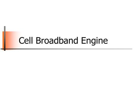 Cell Broadband Engine. INF5062, Carsten Griwodz & Pål Halvorsen University of Oslo Cell Broadband Engine Structure SPE PPE MIC EIB.