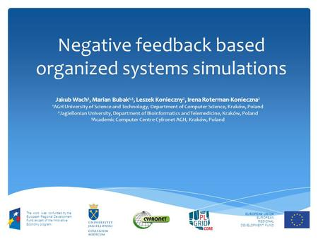 Negative feedback based organized systems simulations EUROPEAN UNION EUROPEAN REGIONAL DEVELOPMENT FUND The work was co-funded by the European Regional.