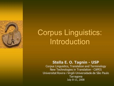 Corpus Linguistics: Introduction Stella E. O. Tagnin - USP Corpus Linguistics, Translation and Terminology New Technologies in Translation - CAPES Universitat.