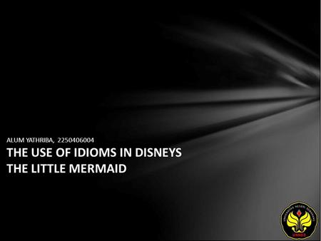 ALUM YATHRIBA, 2250406004 THE USE OF IDIOMS IN DISNEYS THE LITTLE MERMAID.