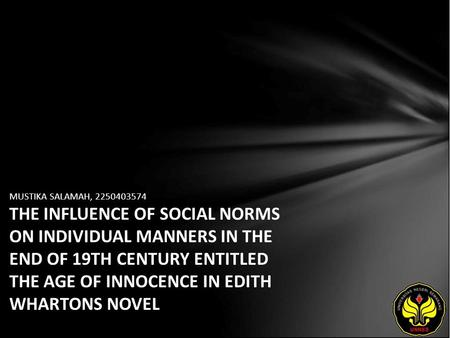 MUSTIKA SALAMAH, 2250403574 THE INFLUENCE OF SOCIAL NORMS ON INDIVIDUAL MANNERS IN THE END OF 19TH CENTURY ENTITLED THE AGE OF INNOCENCE IN EDITH WHARTONS.