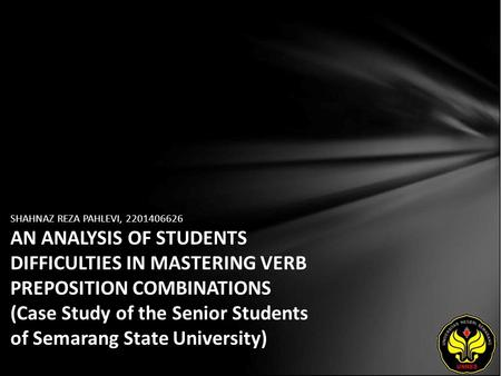 SHAHNAZ REZA PAHLEVI, 2201406626 AN ANALYSIS OF STUDENTS DIFFICULTIES IN MASTERING VERB PREPOSITION COMBINATIONS (Case Study of the Senior Students of.