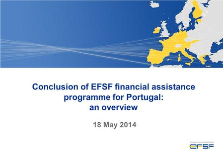 Conclusion of EFSF financial assistance programme for Portugal: an overview 18 May 2014.