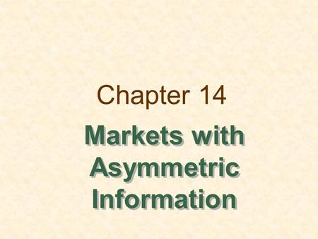 Chapter 14 Markets with Asymmetric Information. Chapter 17Slide 2 Topics to be Discussed Quality Uncertainty and the Market for Lemons Market Signaling.