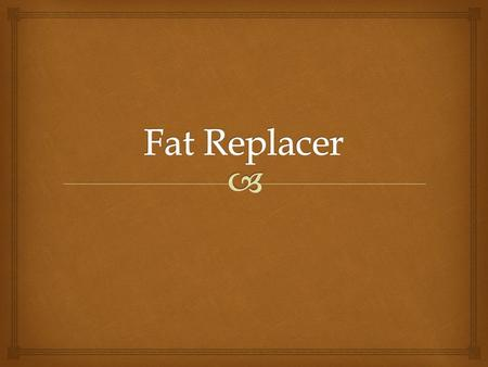 Fat Replacer.