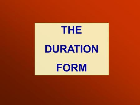 THE DURATION FORM.