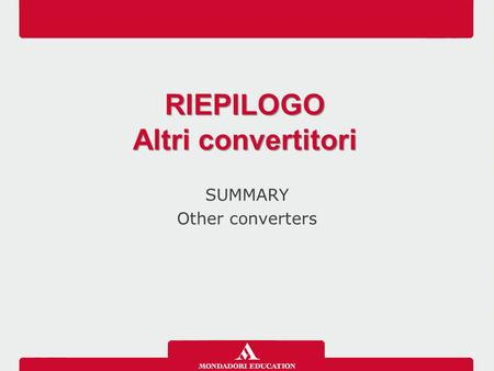SUMMARY Other converters RIEPILOGO Altri convertitori RIEPILOGO Altri convertitori.