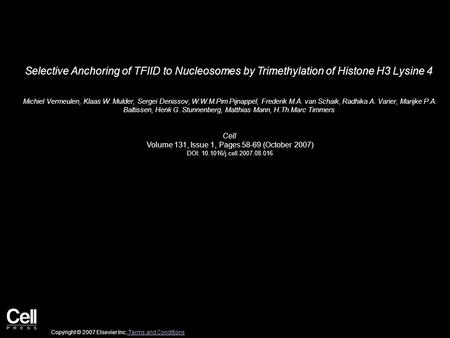 Selective Anchoring of TFIID to Nucleosomes by Trimethylation of Histone H3 Lysine 4 Michiel Vermeulen, Klaas W. Mulder, Sergei Denissov, W.W.M.Pim Pijnappel,