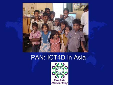 PAN: ICT4D in Asia. A few Words about IDRC International Development Research Centre Canadian Crown Corporation that focusses on research for development.
