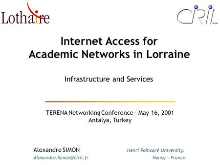 Internet Access for Academic Networks in Lorraine TERENA Networking Conference - May 16, 2001 Antalya, Turkey Infrastructure and Services Alexandre SIMON.