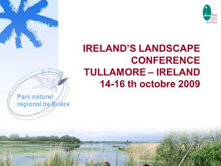Parc naturel régional de Brière IRELAND'S LANDSCAPE CONFERENCE TULLAMORE – IRELAND 14-16 th octobre 2009.