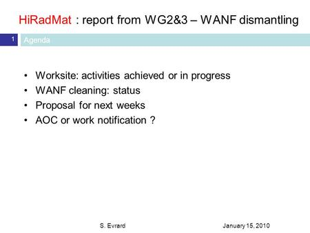 HiRadMat : report from WG2&3 – WANF dismantling January 15, 2010S. Evrard 1 Worksite: activities achieved or in progress WANF cleaning: status Proposal.