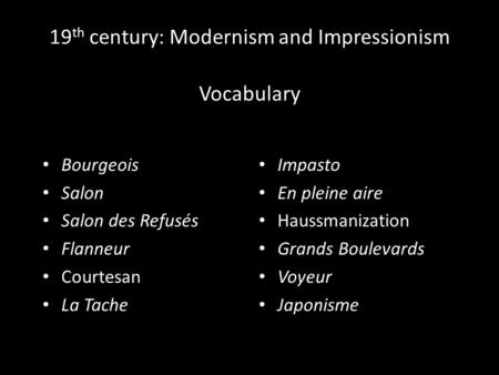 19 th century: Modernism and Impressionism Vocabulary Bourgeois Salon Salon des Refusés Flanneur Courtesan La Tache Impasto En pleine aire Haussmanization.