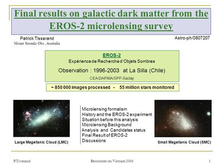 P.Tisserand Rencontres du Vietnam 2006 1 Final results on galactic dark matter from the EROS-2 microlensing survey ~ 850 000 images processed - 55 million.