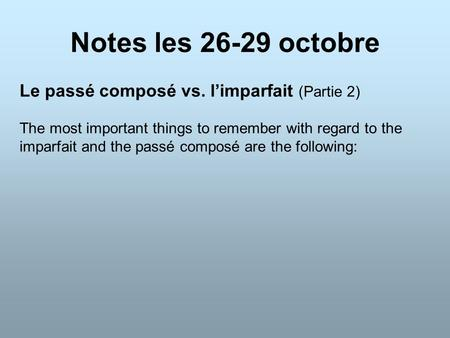 Notes les 26-29 octobre Le passé composé vs. l'imparfait (Partie 2) The most important things to remember with regard to the imparfait and the passé composé.