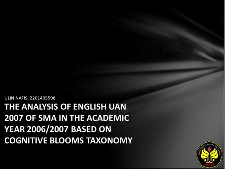 ULIN NAFIS, 2201405598 THE ANALYSIS OF ENGLISH UAN 2007 OF SMA IN THE ACADEMIC YEAR 2006/2007 BASED ON COGNITIVE BLOOMS TAXONOMY.
