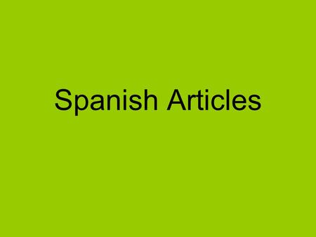 Spanish Articles. In Spanish we have two kinds of articles: Indefinite articles (a, an, some) Definite articles (the)