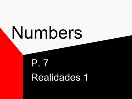 "Numbers P. 7 Realidades 1 Numbers Compound numbers from 16-99 are connected by a ""y"" or they can be written as one word, when this is done the ""y"" becomes."
