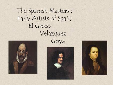 The Spanish Masters : Early Artists of Spain El Greco Velazquez Goya.