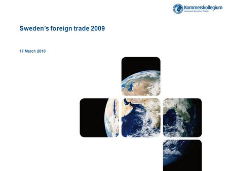 Sweden's foreign trade 2009 17 March 2010. Källa: WTO; International Trade Statistics 2009.