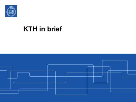 KTH in brief. As a world-class institute of technology, KTH is contributing to social development – now and in the future. Peter Gudmundson, President,