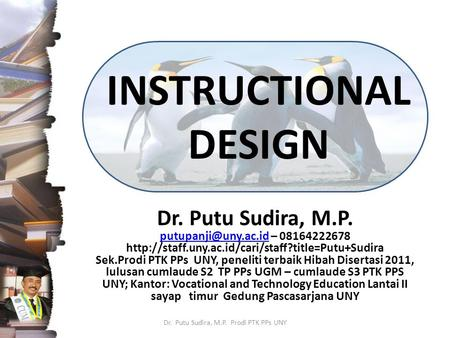 INSTRUCTIONAL DESIGN Dr. Putu Sudira, M.P. – 08164222678  Sek.Prodi.