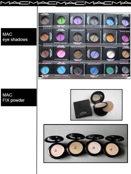 MAC FIX powder MAC eye shadows. e- cosmetics MAC GLITTER EYELINER MAC LIPGELEE -Light pink – Bronze – Coral - Fuchia MAC POWDER BLUSH.