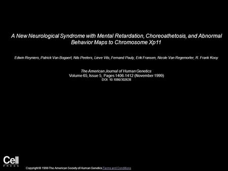 A New Neurological Syndrome with Mental Retardation, Choreoathetosis, and Abnormal Behavior Maps to Chromosome Xp11 Edwin Reyniers, Patrick Van Bogaert,