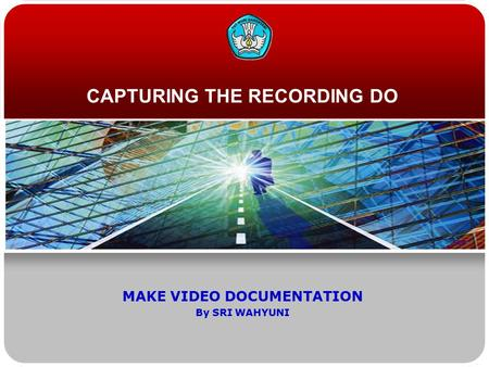 CAPTURING THE RECORDING DO MAKE VIDEO DOCUMENTATION By SRI WAHYUNI.