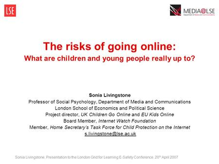 The risks of going online: What are children and young people really up to? Sonia Livingstone Professor of Social Psychology, Department of Media and Communications.