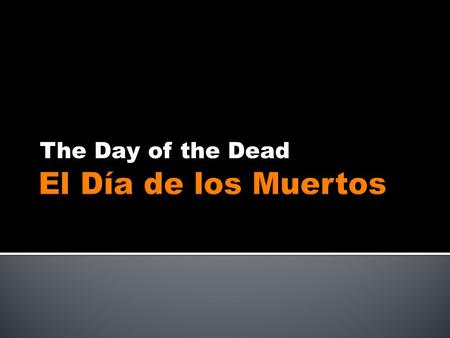 The Day of the Dead.  Mexico, Guatemala, Ecuador  Central and South America where there is Latino Heritage  Some parts of the US where there is Mexican-