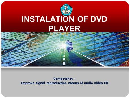 INSTALATION OF DVD PLAYER Competency : Improve signal reproduction means of audio video CD.