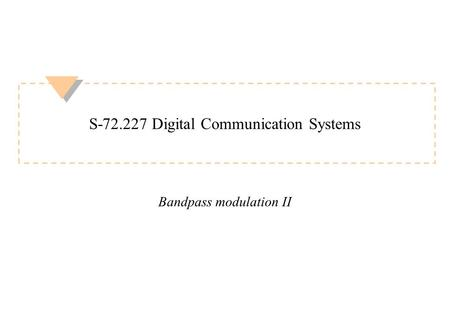 S-72.227 Digital Communication Systems Bandpass modulation II.
