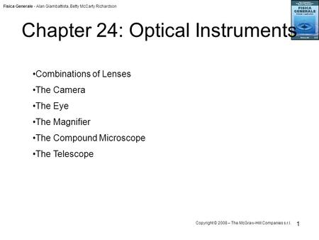 Fisica Generale - Alan Giambattista, Betty McCarty Richardson Copyright © 2008 – The McGraw-Hill Companies s.r.l. 1 Chapter 24: Optical Instruments Combinations.