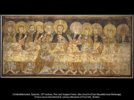 Unidentified artist, Spanish, 12th century, The Last Supper Frieze (the church of San Baudelio near Berlanga), Fresco secco transferred to canvas, Museum.