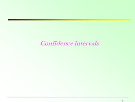 1 Confidence intervals. 2 Point and interval estimators There are two kind of estimators: Point Interval Point estimator: single statistics used for rstiamte.