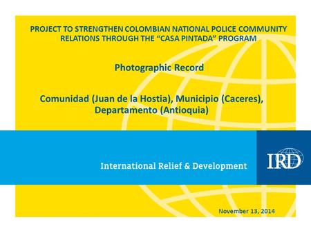 "PROJECT TO STRENGTHEN COLOMBIAN NATIONAL POLICE COMMUNITY RELATIONS THROUGH THE ""CASA PINTADA"" PROGRAM Comunidad (Juan de la Hostia), Municipio (Caceres),"