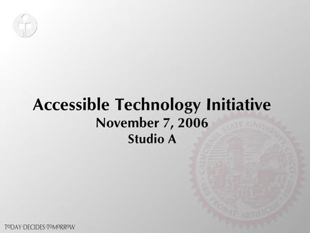 Accessible Technology Initiative November 7, 2006 Studio A.