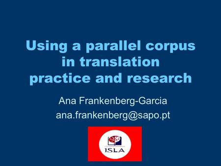 Using a parallel corpus in translation practice and research Ana Frankenberg-Garcia