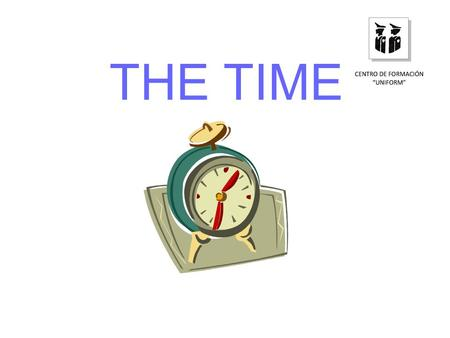 THE TIME. ¿Qué hora es? What time is it? What is the time? Have you got the time?