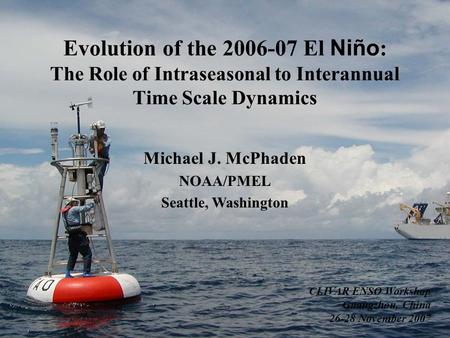 Evolution of the 2006-07 El Niño : The Role of Intraseasonal to Interannual Time Scale Dynamics Michael J. McPhaden NOAA/PMEL Seattle, Washington CLIVAR.