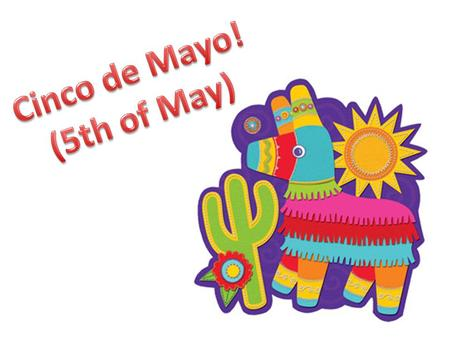 Cinco de Mayo! (5th of May).