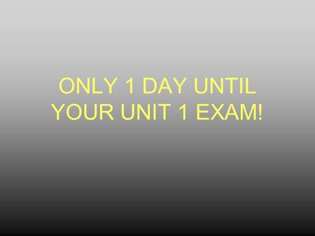 ONLY 1 DAY UNTIL YOUR UNIT 1 EXAM! Hart MS Edition.