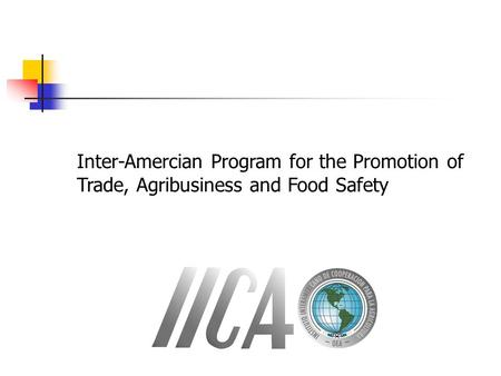 Inter-Amercian Program for the Promotion of Trade, Agribusiness and Food Safety.