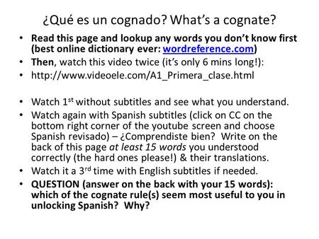 ¿Qué es un cognado? What's a cognate? Read this page and lookup any words you don't know first (best online dictionary ever: wordreference.com)wordreference.com.