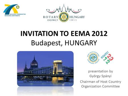 INVITATION TO EEMA 2012 Budapest, HUNGARY presentation by György Spányi Chairman of Host Country Organization Committee.