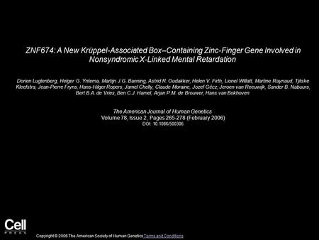 ZNF674: A New Krüppel-Associated Box–Containing Zinc-Finger Gene Involved in Nonsyndromic X-Linked Mental Retardation Dorien Lugtenberg, Helger G. Yntema,