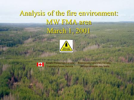 Analysis of the fire environment: MW FMA area March 1, 2001 Analysis of the fire environment: MW FMA area March 1, 2001 Natural Resources Canada Ressources.