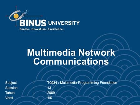 Multimedia Network Communications Subject:T0934 / Multimedia Programming Foundation Session:13 Tahun:2009 Versi:1/0.